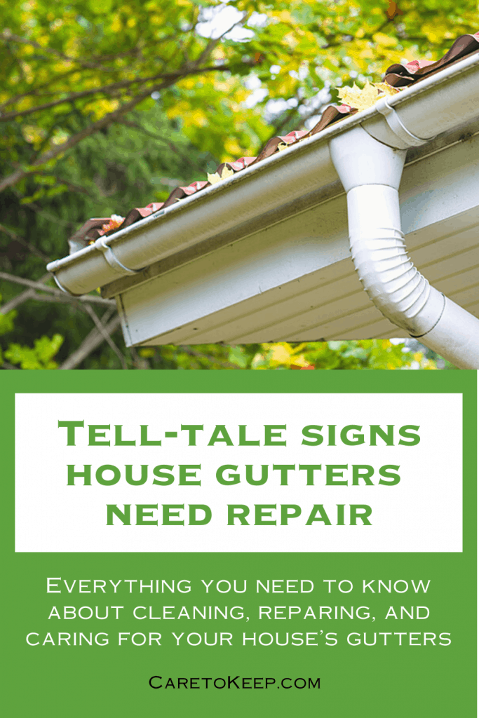 """a photo of house gutters filled with leaves above green and white text that reads: Tell-tale signs house gutters need repair; Everything you need to know about cleaning, reparing, and caring for your house's gutters; CareToKeep.com"""""""