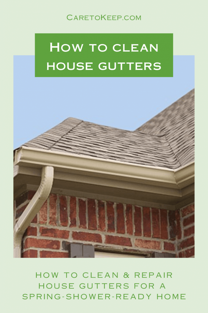 """green background with white and green text around a photo of gutters on a brick house. Text reads: """"CareToKeep.com; How to clean house gutters; how to clean & repair house gutters for a  spring-shower-ready home"""""""