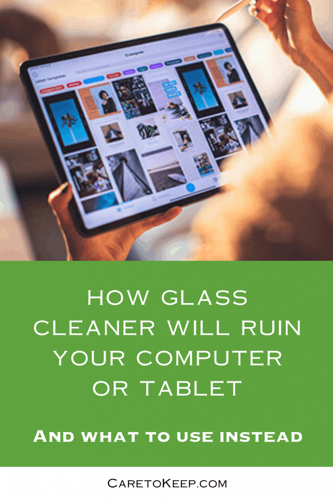 """a photo from behind a person holding a tablet above a green background with white text that reads: """"How glass cleaner will ruin your computer or tablet and what to use instead — CareToKeep.com"""