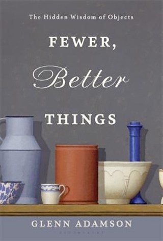 Book cover of Fewer, Better Things by Glenn Adamson