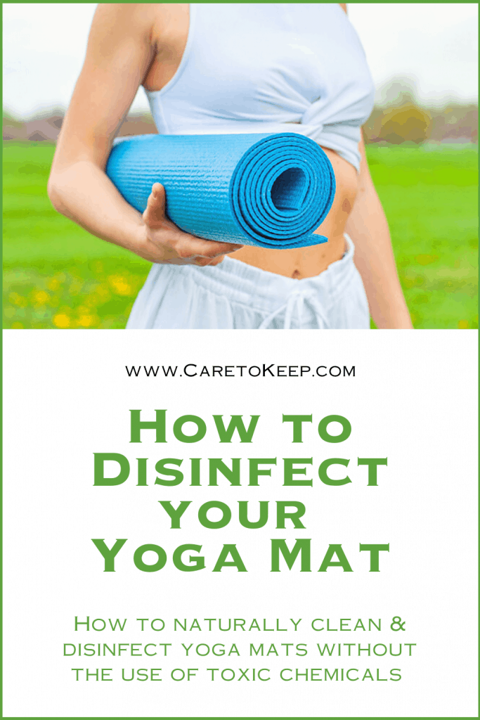 """Green text on a white background reads """"www.CareToKeep.com — How to disinfect your yoga mat — How to naturally clean & disinfect yoga mats without the use of toxic chemicals"""" below a photo of a person outside, wearing a white crop top and sweatpants and holding a turquoise, rolled up yoga mat."""
