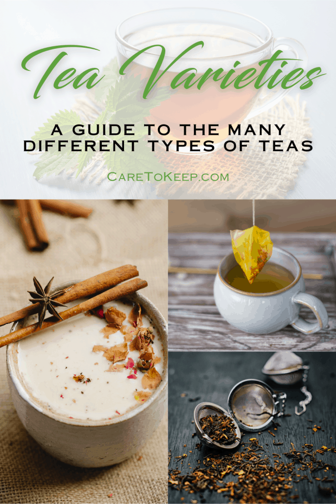 """A semi-transparent photo of a glass mug filled with tea overlayed with a title in Green script font and subtext in black and green text. Green title text reads: """"Tea Varieties""""; black subtext reads: """"A guide to the many different types of teas""""; green subtext reads: """"CareToKeep.com""""; Under the title image, there are three photos: a mug of Chai tea, a yellow teabag lifting out of a white mug, and loose leaf tea spilling out of a metal tea ball"""