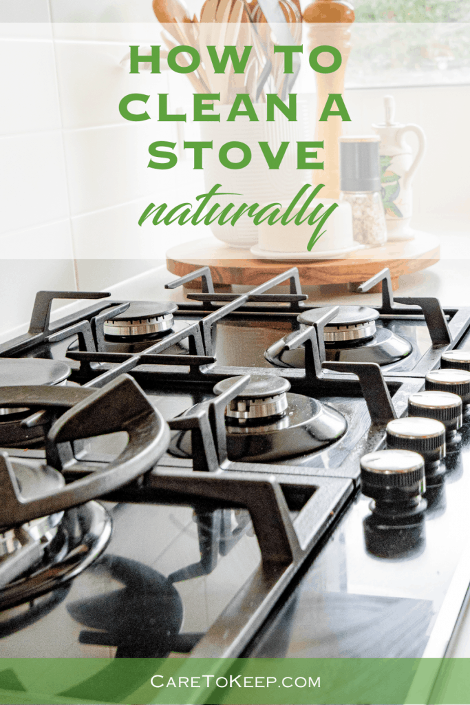 """photo of a kitchen countertop with a built-in stove. Green and white text on transparent banners over-layed on the top and bottom of the image read: """"How to clean a stove naturally; CareToKeep.com"""""""