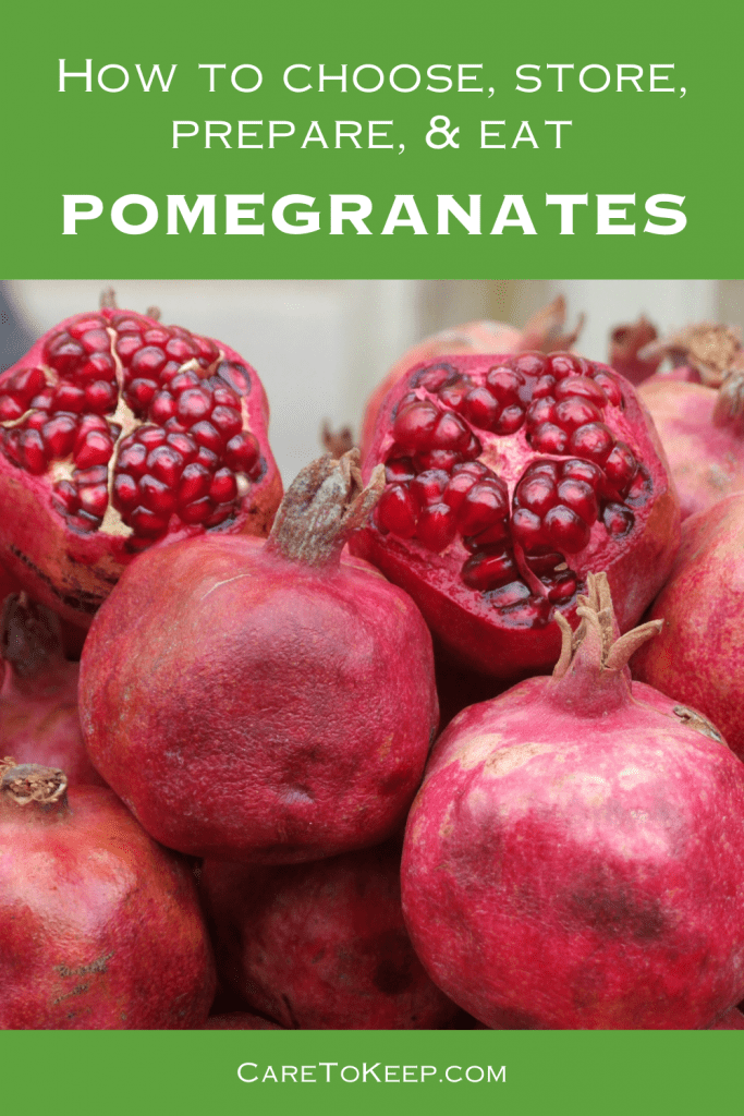 """white header text on a green background reads: """"How to choose, store, prepare, & eat Pomegranates above an image of whole and halved pomegranates; white footer text on a green background, below the image, reads """"CareToKeep.com"""""""