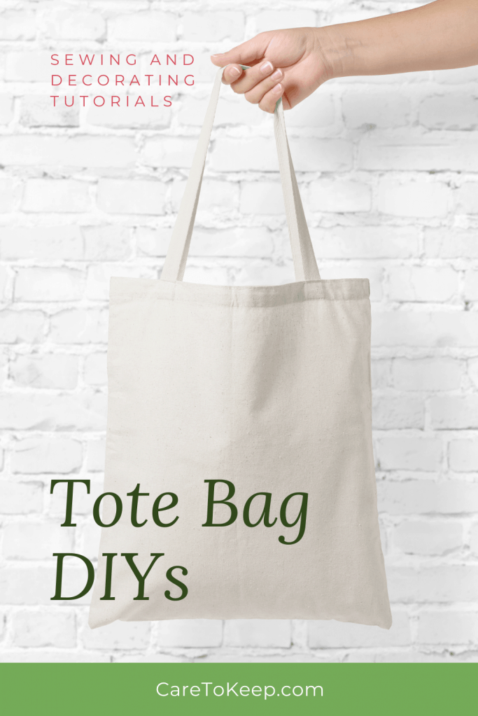 """photo of a person's hand holding a blank canvas tote bag. Dark pink and dark green text overlayed on the top and bottom left of the image reads: """"Sewing and decorating tutorials; Tote Bag DIYs. A bright green rectangle across the bottom of the image contains white text that reads: """"CareToKeep.com"""""""