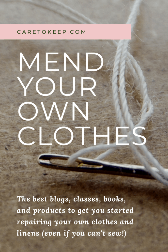 """close-up photo of tan-colored cloth with a needle and white thread. Pink, green, and white text overlay the image, reading: CareToKeep.com; Mend your own clothes; The best blogs, classes, books, and products to get you started repairing your own clothes and linens (even if you can't sew!)"""""""