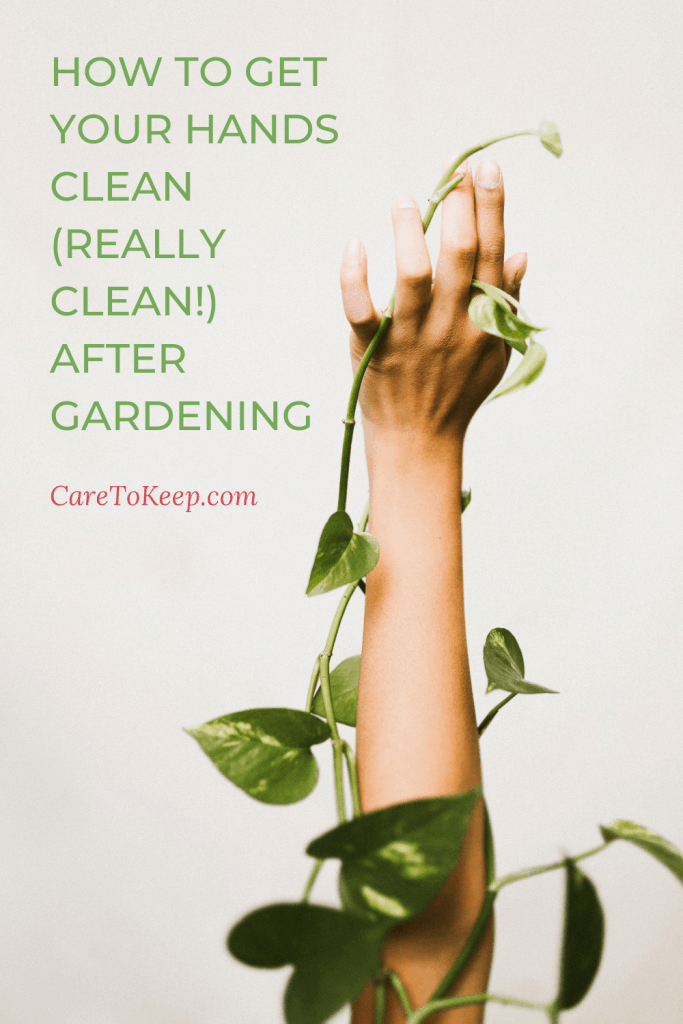 """a pathos plant vines around an arm and hand that reaches up from the bottom right side of the image. Green and dark pink text on the top left of the image reads How to get your hands clean (really clean) after gardening; CareToKeep.com"""""""